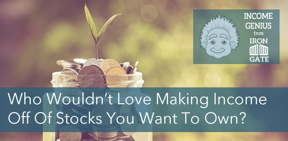 Income Genius July – Using Stocks You Love to Generate Income