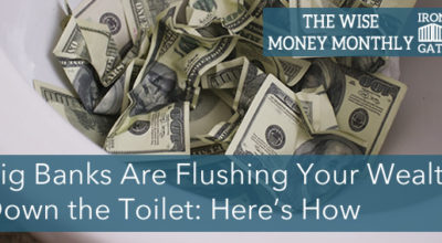 Big Banks Are Flushing Your Wealth Down the Toilet: Here's How